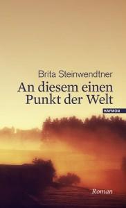 Brita_Steinwendtner_An_diesem_einen_Punkt_der_Welt